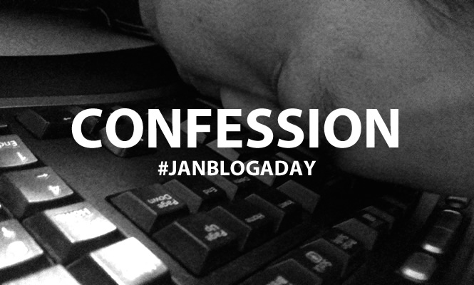 confession #janblogaday