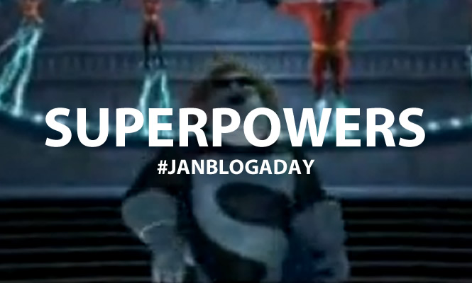 superpowers #janblogaday